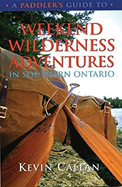 A Paddler's Guide to Weekend Wilderness Adventures in Southern Ontario 9781550464153