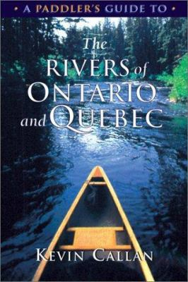 A Paddler's Guide to the Rivers of Ontario and Quebec 9781550463873