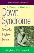 A Parent's Guide to Down Syndrome: Toward a Brighter Future 9781557664525