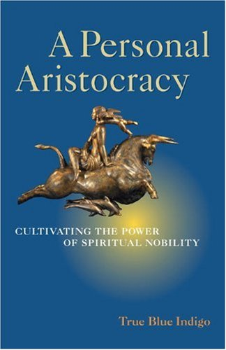 A Personal Aristocracy: Cultivating the Power of Spiritual Nobility 9781556438660
