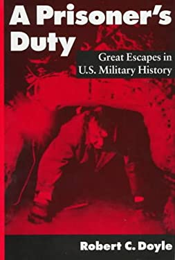A Prisoner's Duty: Great Escapes in U.S. Military History 9781557501806