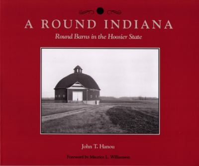 A Round Indiana: Round Barns in the Hoosier State 9781557530370