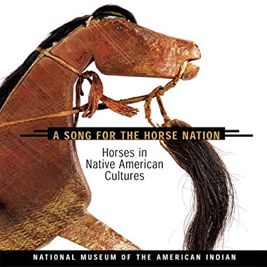 A Song for the Horse Nation: Horses in Native American Cultures 9781555911126