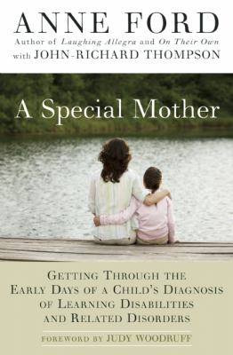 A Special Mother: Getting Through the Early Days of a Child's Diagnosis of Learning Disabilities and Related Disorders 9781557048530