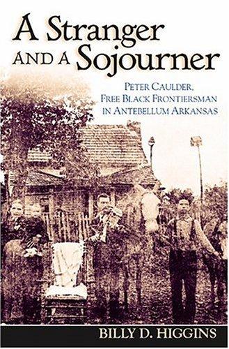 A Stranger and a Sojourner: Peter Caulder, Free Black Frontiersman in Antebellum Arkansas 9781557287779