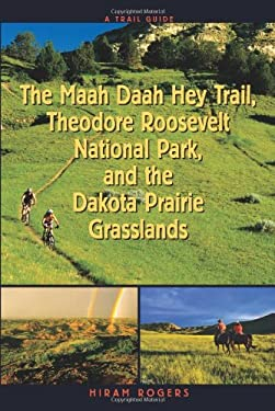 A Trail Guide to the Maah Daah Hey Trail, Theodore Roosevelt National Park, and the Dakota Prairie Grasslands 9781555663582
