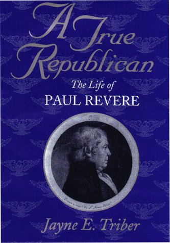 A True Republican: The Life of Paul Revere 9781558491397