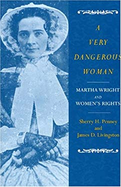 A Very Dangerous Woman: Martha Wright and Women's Rights 9781558494466