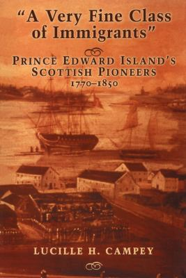A Very Fine Class of Immigrants: Prince Edward Island's Scottish Pioneers 1770-1850 9781550027716