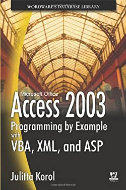 Access 2003 Programming by Example with VBA, XML, and ASP 9781556222238