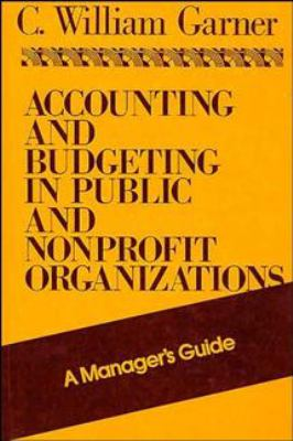 Accounting and Budgeting in Public and Nonprofit Organizations: A Manager's Guide 9781555423360