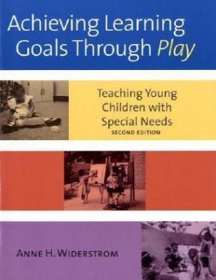 Achieving Learning Goals Through Play: Teaching Young Children with Special Needs 9781557666987