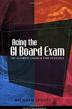 Acing the GI Board Exam: The Ultimate Crunch-Time Resource 9781556428685