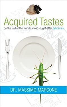 Acquired Tastes: On the Trail of the World's Most Sought-After Delicacies 9781554702794