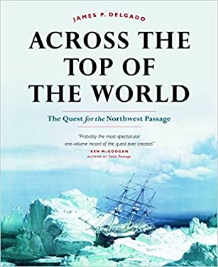 Across the Top of the World: The Quest for the Northwest Passage 9781553651598