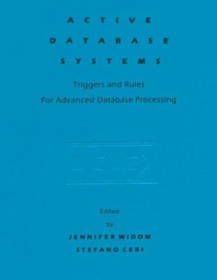 Active Database Systems: Triggers and Rules for Advanced Database Processing 9781558603042