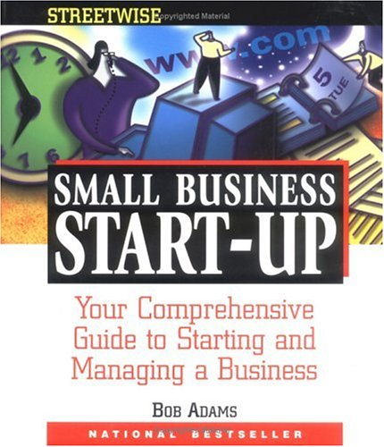 Adams Streetwise Small Business Start-Up Adams Streetwise Small Business Start-Up: Your Comprehensive Guide to Starting and Managing a Businessyour Co 9781558505810