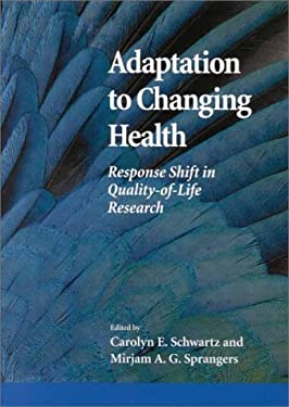 Adaptation to Changing Health: Response Shift in Quality-Of-Life Research 9781557987105