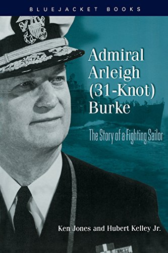 Admiral Arleigh (31-Knot) Burke: The Story of a Fighting Sailor 9781557500182