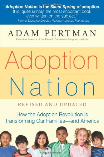 Adoption Nation: How the Adoption Revolution Is Transforming Our Families -- And America 9781558327160