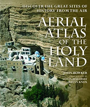 Aerial Atlas of the Holy Land: Discover the Great Sites of History from the Air 9781554073979