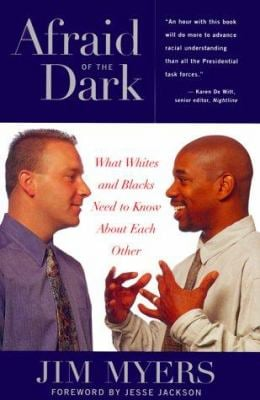 Afraid of the Dark: What Whites and Blacks Need to Know about Each Other 9781556523427