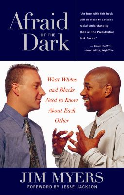 Afraid of the Dark: What Whites and Blacks Need to Know about Each Other 9781556523885