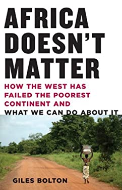 Africa Doesn't Matter: How the West Has Failed the Poorest Continent and What We Can Do about It 9781559708654