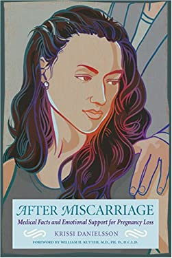 After Miscarriage: Medical Facts and Emotional Support for Pregnancy Loss 9781558323537