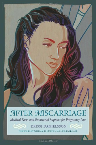 After Miscarriage: Medical Facts and Emotional Support for Pregnancy Loss 9781558323544