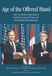 Age of the Offered Hand: The Cross-Border Partnership Between President George H.W. Bush and Prime Minister Brian Mulroney, a Docu