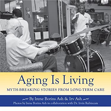 Aging Is Living: Myth-Breaking Stories from Long-Term Care 9781550028836