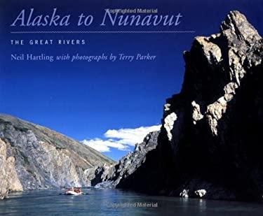 Alaska to Nunavut: The Great Rivers 9781552635155