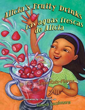 Alicia's Fruity Drinks / Las Aguas Frescas de Alicia 9781558857056