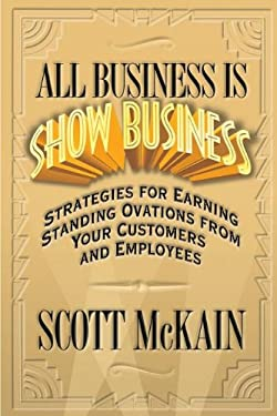 All Business Is Show Business: Strategies for Earning Standing Ovations from Your Customers 9781558539747