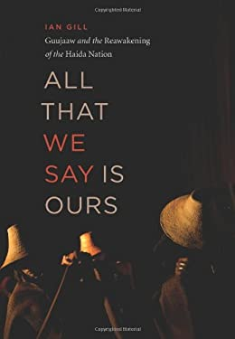 All That We Say Is Ours: Guujaaw and the Reawakening of the Haida Nation 9781553651864