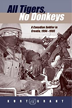All Tigers, No Donkeys: A Citizen Soldier in Croatia, 1994-1995 9781551250915