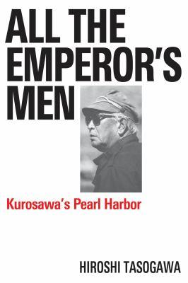 All the Emperor's Men: Kurosawa's Pearl Harbor 9781557838506