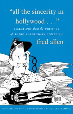 All the Sincerity in Hollywood: Selections from the Writings of Fred Allen 9781555911546