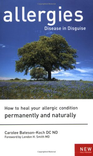 Allergies: Disease in Disguise: How to Heal Your Allergic Condition Permanently and Naturally 9781553120407