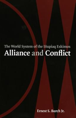Alliance and Conflict: The World-System of the Inupiaq Eskimos 9781552381427
