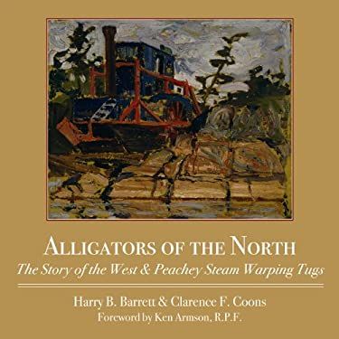Alligators of the North: The Story of the West & Peachey Steam Warping Tugs 9781554887118