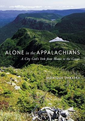 Alone in the Appalachians: A City Girl's Trek from Maine to the Gaspesie 9781551924779