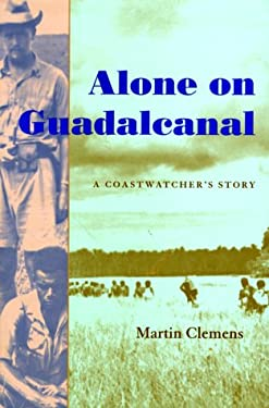 Alone on Guadalcanal: A Coastwatcher's Story 9781557501226