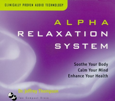 Alpha Relaxation System: Soothe Your Body Calm Your Mind Enhance Your Health 9781559615082