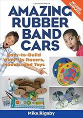 Amazing Rubber Band Cars: Easy-To-Build Wind-Up Racers, Models, and Toys 6882101