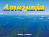 Amazonia: The Land, the Wildlife, the River, the People