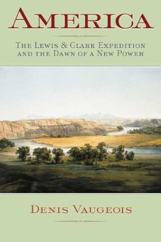 America: The Lewis & Clark Expedition and the Dawn of a New Power 9781550651720