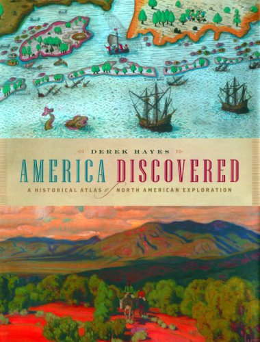 America Discovered: A Historical Atlas of North America Exploration 9781553650492