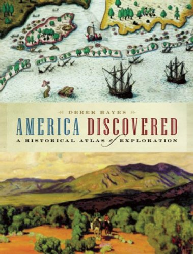 America Discovered: A Historical Atlas of North American Exploration 9781553654506